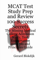 MCAT Test Study Prep and Review 100 Success Secrets   The Missing Medical College Admission Study  Test  Examination concepts and Principles Guide
