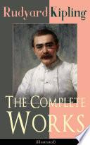 The Complete Works of Rudyard Kipling  Illustrated
