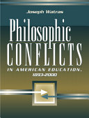 Philosophic Conflicts in American Education  1893 2000