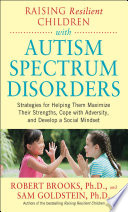 Raising Resilient Children With Autism Spectrum Disorders Strategies For Maximizing Their Strengths Coping With Adversity And Developing A Social Mindset