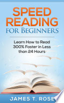 Speed Reading For Beginners Learn How To Read 300 Faster In Less Than 24 Hours