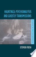 Hauntings  Psychoanalysis and Ghostly Transmissions