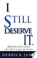 I Still Deserve It
