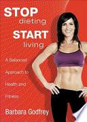 Stop Dieting Start Living