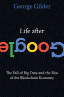 Life After Google by George Gilder/