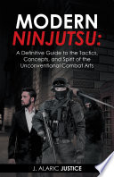 Modern Ninjutsu A Definitive Guide To The Tactics Concepts And Spirit Of The Unconventional Combat Arts book
