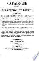 Catalogue d une belle collection de livres neufs  presque toutes   ditions de Paris     plus un assortiment de gravures  lithographies  cartes g  ographiques  fournitures de bureau  etc