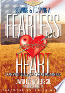 Sowing   Reaping A Fearless Heart : is the true story of one man's spiritual...
