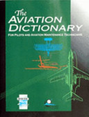 The Aviation Dictionary for Pilots and Aviation Maintenance Technicians