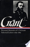 Memoirs and Selected Letters: Personal Memoirs of U.S. Grant, Selected Letters 1839-1865