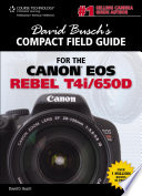 David Busch s Compact Field Guide for the Canon EOS Rebel T4i 650D