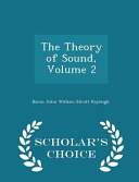 The Theory of Sound  Volume 2   Scholar s Choice Edition