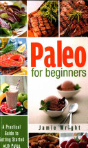 Paleo for Beginners  a Practical Guide to Getting Started with Paleo