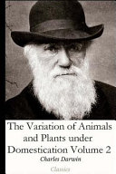 The Variation of Animals and Plants Under Domestication Volume 2