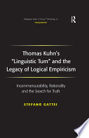 Thomas Kuhn s  Linguistic Turn  and the Legacy of Logical Empiricism