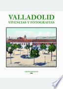 Valladolid, vivencias y fotografías