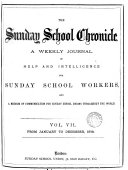 THE Sunday School Chronicles A WEEKLY JOURNAL OF HELP AND INTELLIGENCE FOR SUNDAY SCHOOL WORKERS  AND A MEDIUM OF COMMUNICATION FOR SUNDAY SCHOOL UNIONS THROUGHOUT HTE WORLD