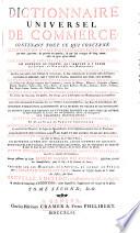 Dictionnaire universel de commerce  d histoire naturelle et des arts et metiers  etc   Ouvrage posthume continue sur les memoires de l auteur et donnE au public par Philemon Louis Savary  Nouv  ed   rev   corr   etc   GenEve  Les heretiers Cramer 1742