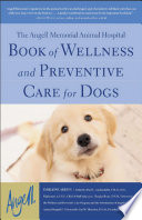 The Angell Memorial Animal Hospital Book of Wellness and Preventive Care for Dogs
