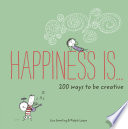 Happiness Is       200 Ways to Be Creative