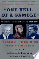 One Hell of a Gamble   Krushchev  Castro  and Kennedy  1958 1964