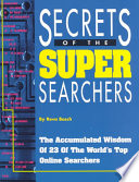 Secrets Of The Super Searchers : top searchers in the fields...