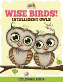 Wise Birds  Intelligent Owls Coloring Book