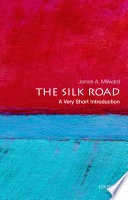 The Silk Road: A Very Short Introduction Leading Camel Caravans Across Vast Stretches