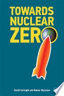 Towards Nuclear Zero