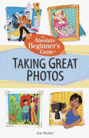 The Absolute Beginner s Guide to Taking Great Photos