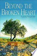 Beyond The Broken Heart Participant Book A Journey Through Grief