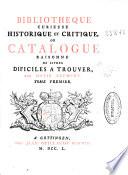 Bibliotheque curieuse historique et critique ou Catalogue raisonne de livres dificiles a trouver