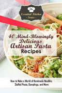 40 Mind Blowingly Delicious Artisan Pasta Recipes