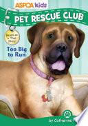 ASPCA Kids  Pet Rescue Club  Too Big to Run