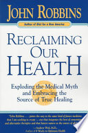 Reclaiming Our Health : its hostility to alternative medicine...