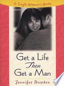 Ebook Get a Life, Then Get a Man Epub Jennifer Bawden Apps Read Mobile