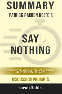Summary Patrick Radden Keefe S Say Nothing A True Story Of Murder And Memory In Northern Ireland Discussion Prompts