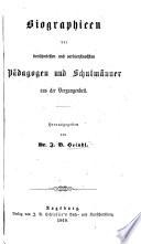 Biographieen der berühmtesten ... Pädagogen und Schulmänner aus der Vergangenheit
