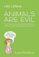 Lola Lollipop: Animals Are Evil: Comic Strips and Quotes about Vegetarianism, Evil Farm Animals, and Diabolical Sea Creatures.