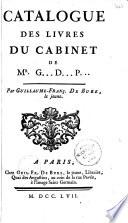 Catalogue des livres du cabinet de Mr  G    D    P     Girardot de Pr  fond  Par Guillaume Fran    De Bure  le jeune