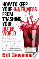 How to Keep Your Inner Mess from Trashing Your Outer World
