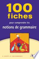 100 fiches pour comprendre les notions de grammaire