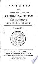 Ianociana sive clarorum atque illustrium Poloniae auctorum maecenatumque memoriae miscellae