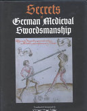 Secrets Of German Medieval Swordsmanship : beautifully interpreted study of fighting techniques...