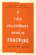 A Field Philosopher S Guide To Fracking How One Texas Town Stood Up To Big Oil And Gas