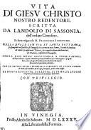 Vita di Giesu Christo nostro Redentore      fatta volgare da M  Francesco Sansovino     Di nuovo riveduta  corretta  et     ampliata  etc