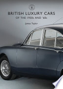 British Luxury Cars of the 1950s and  60s