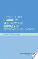 Toward Better Usability Security And Privacy Of Information Technology