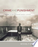 Crime and Punishment  A History of the Criminal Justice System