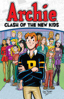 Archie: Clash Of The New Kids : friends and rivals when riverdale high is invaded...